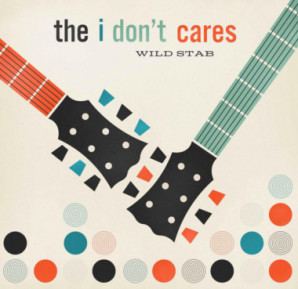 The I Don't Cares : Wild Stab