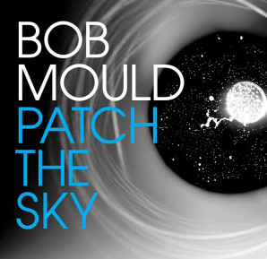 Bob Mould : Patch the Sky