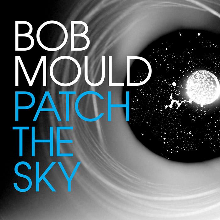 Bob Mould : Patch the Sky
