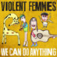 Violent Femmes : We Can Do Anything