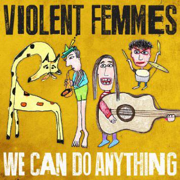 Violent Femmes : We Can Do Anything