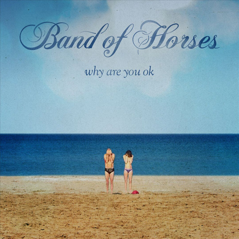 Band of Horses : Why Are You OK