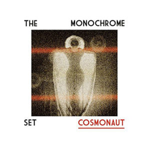 The Monochrome Set : Cosmonaut