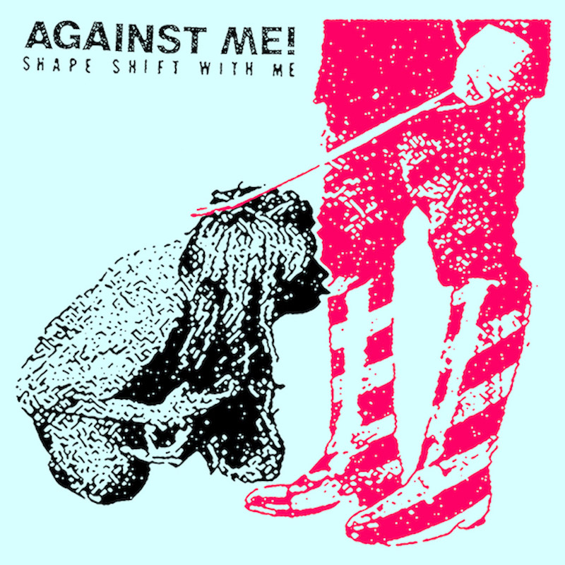 Against Me! : Shape Shift With Me