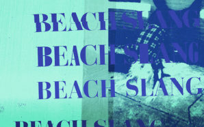 Beach Slang : A Loud Bash of Teenage Feelings