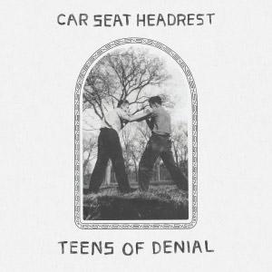 Car Seat Headrest : Teens of Denial