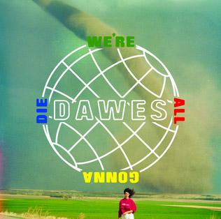 Dawes : We're All Gonna Die