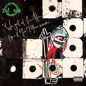 A Tribe Called Quest : We Got It From Here... Thank You 4 Your Service