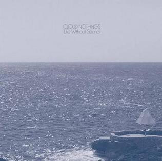 Cloud Nothings : Life Without Sound