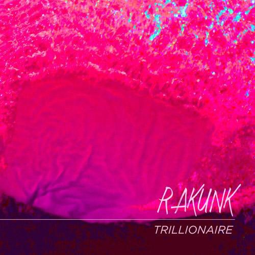 Rakunk - Trillionaire