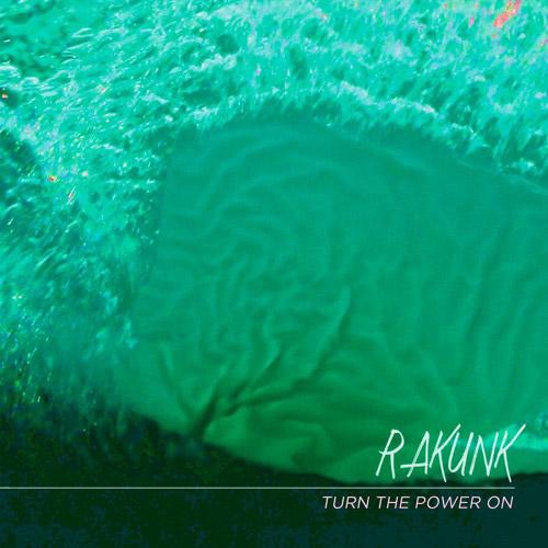 Rakunk - Turn the Power On
