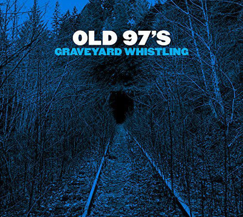 Old 97's : Graveyard Whistling
