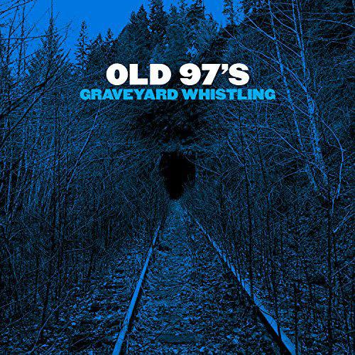 Old 97's : Graveyard Whistling