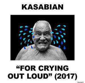 Kasabian : For Crying Out Loud