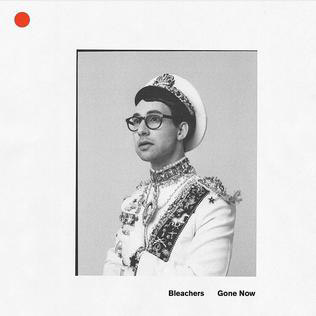 Bleachers : Gone Now