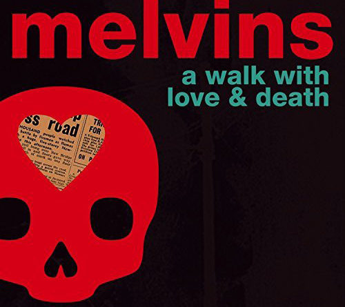 Melvins : A Walk With Love and Death