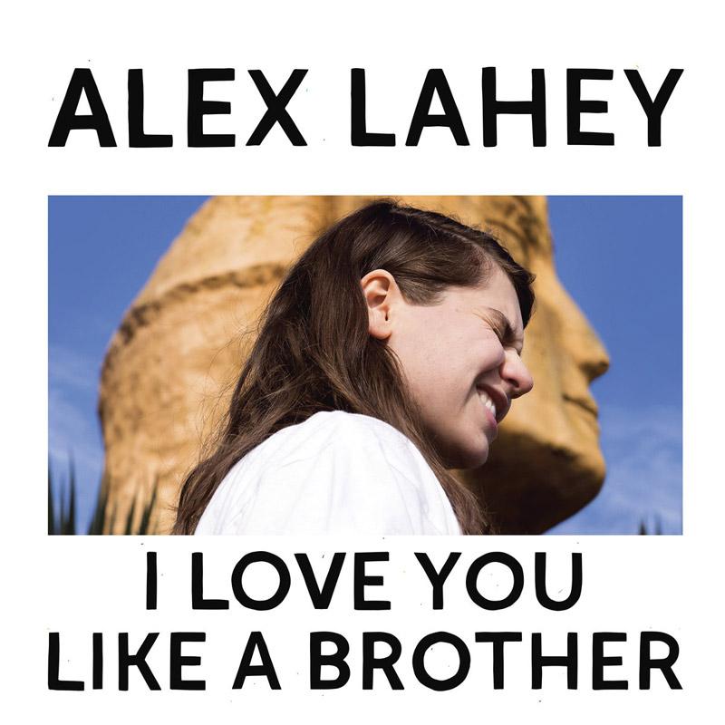 Alex Lahey : I Love You Like a Brother
