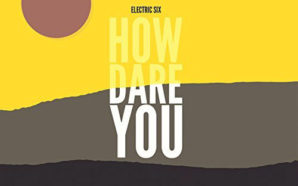 Electric Six : How Dare You?
