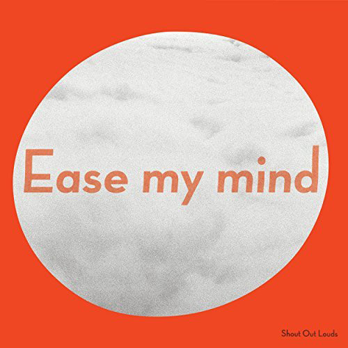 Shout Out Louds : Ease My Mind