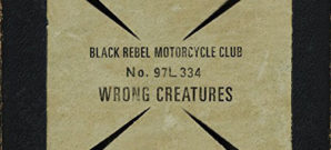 Black Rebel Motorcycle Club : Wrong Creatures