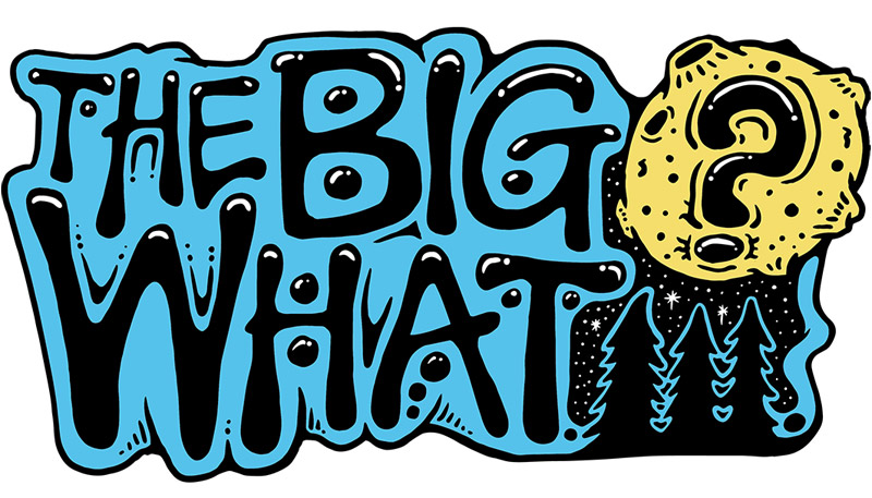 The Big What?