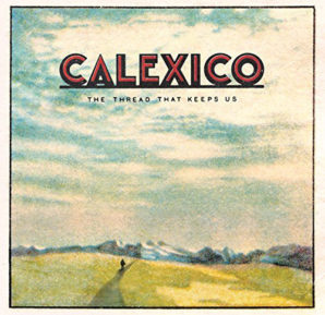 Calexico : The Thread That Keeps Us