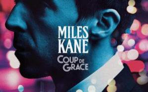 Miles Kane : Coup de Grace