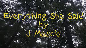 "J Mascis - ""See You at the Movies"" & ""Everything She Said"""