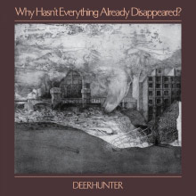 Deerhunter : Why Hasn't Everything Already Disappeared?