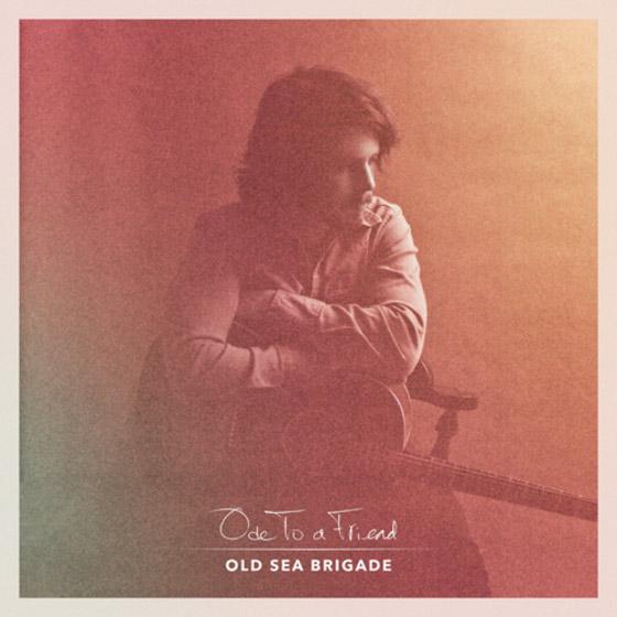 Old Sea Brigade : Ode to a Friend