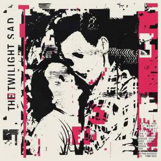 The Twilight Sad : IT WON/T BE LIKE THIS ALL THE TIME