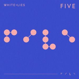 White Lies : FIVE