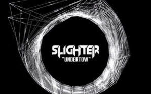 "Slighter – ""Undertow"""