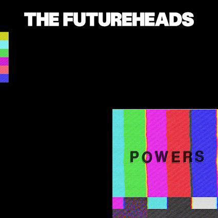The Futureheads : Powers