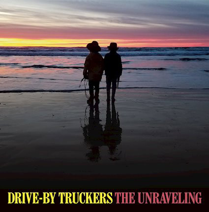 Drive-By Truckers : The Unraveling