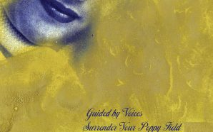 Guided by Voices – Surrender Your Poppy Field