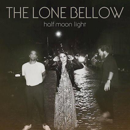 The Lone Bellow : Half Moon Light