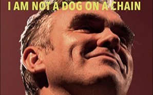 Morrissey : I Am Not a Dog On a Chain