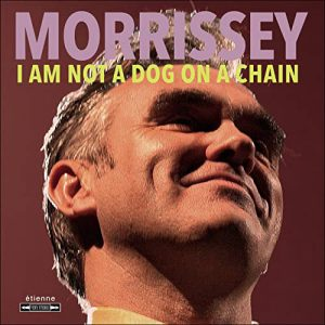 Morrissey – I Am Not a Dog On a Chain