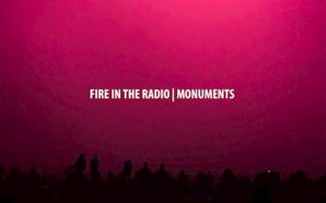 Fire In the Radio : Monuments
