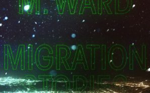 M. Ward – Migration Stories