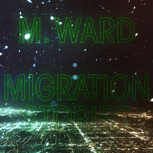 M. Ward : Migration Stories