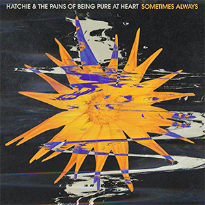 Hatchie & The Pains of Being Pure at Heart - Sometimes Always