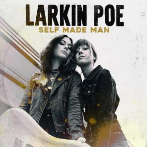 Larkin Poe : Self Made Man