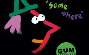 Gum Country – Somewhere