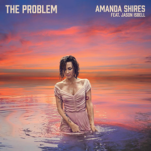 Amanda Shires (feat. Jason Isbell) - The Problem
