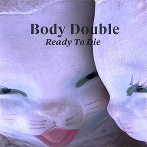 Body Double - Ready To Die