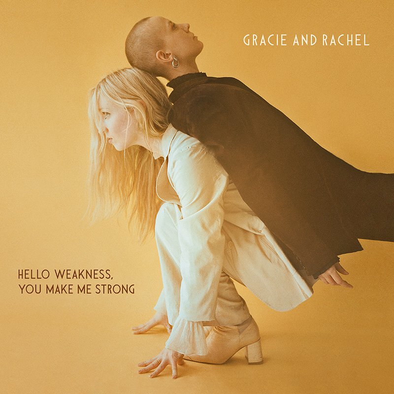Gracie and Rachel : Hellow Weakness, You Make Me Strong