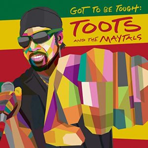 Toots & The Maytals – Got To Be Tough