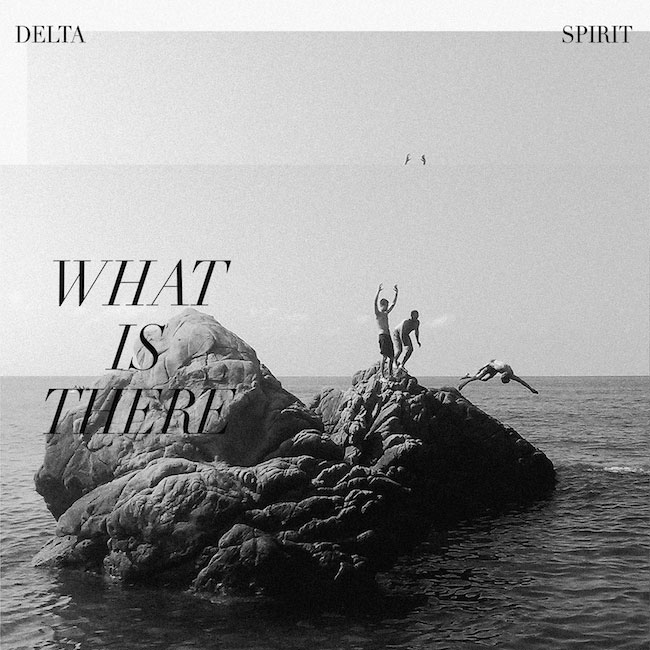 Delta Spirit : What Is There